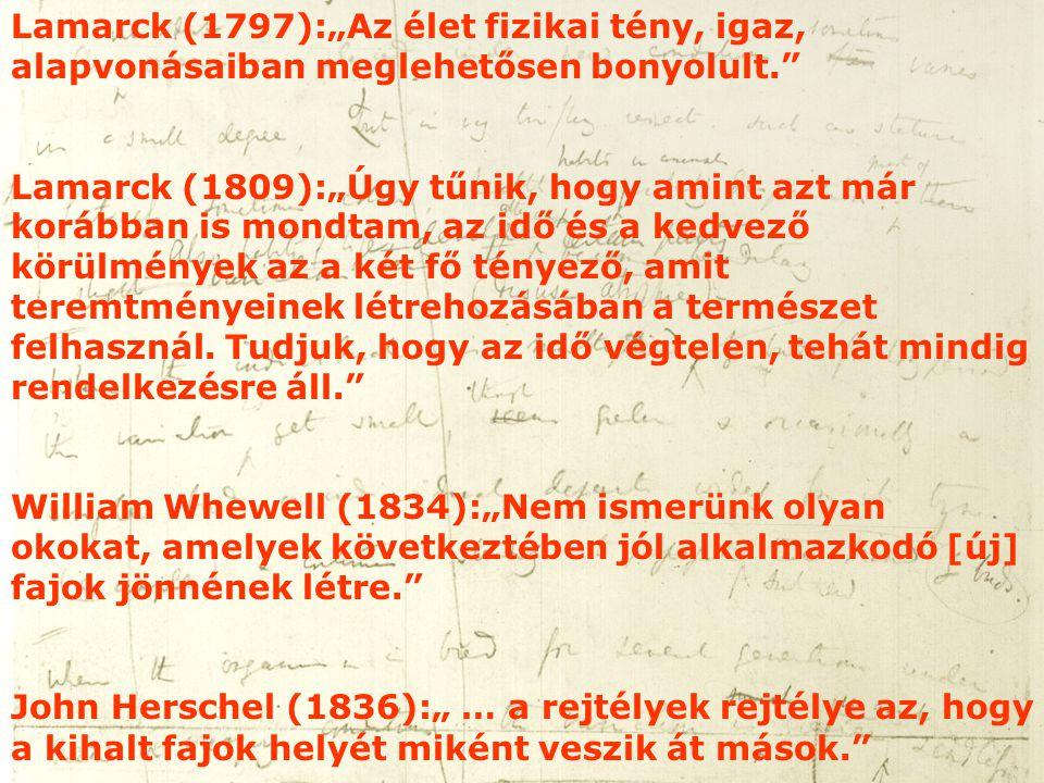 """Lamarck (1797):""""Az élet fizikai tény, igaz, alapvonásaiban meglehetősen bonyolult."""" Lamarck (1809):""""Úgy tűnik, hogy amint azt már korábban is mondtam,"""