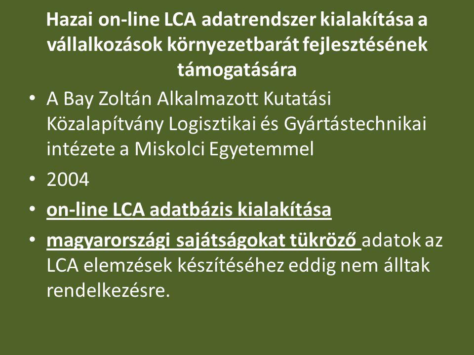 Hazai on-line LCA adatrendszer kialakítása a vállalkozások környezetbarát fejlesztésének támogatására A Bay Zoltán Alkalmazott Kutatási Közalapítvány