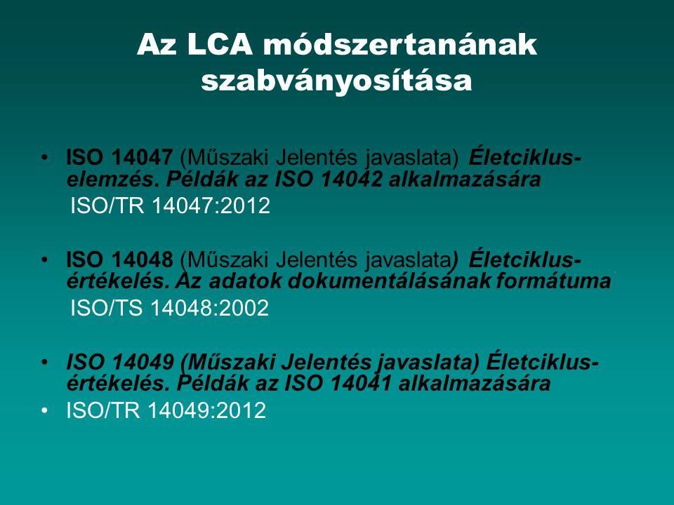 Az LCA módszertanának szabványosítása ISO 14047 (Műszaki Jelentés javaslata) Életciklus- elemzés.