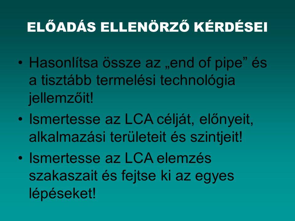 """ELŐADÁS ELLENÖRZŐ KÉRDÉSEI Hasonlítsa össze az """"end of pipe és a tisztább termelési technológia jellemzőit."""