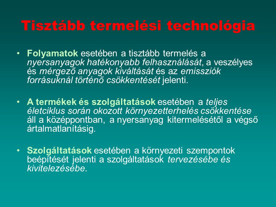 ELŐADÁS ÖSSZEFOGLALÁSA A környezetvédelmi szempontok előtérbe kerülése a vállalati vezetést két szegmensre osztotta a csővégi, illetve a tisztább termelési technológia alkalmazása szerint.
