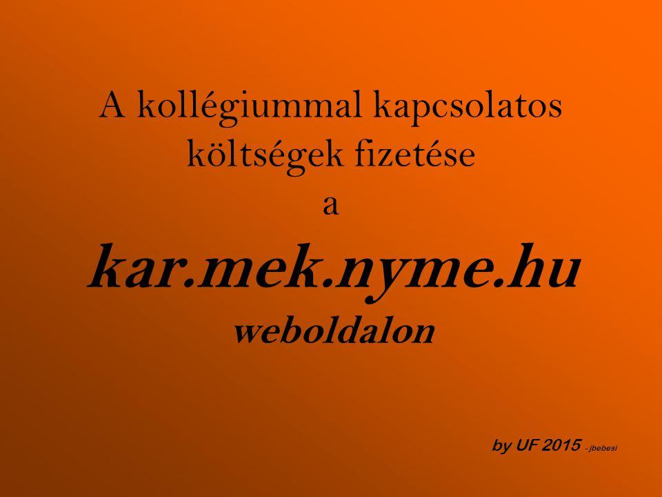 A kollégiummal kapcsolatos költségek fizetése a kar.mek.nyme.hu weboldalon by UF 2015 - jbebesi