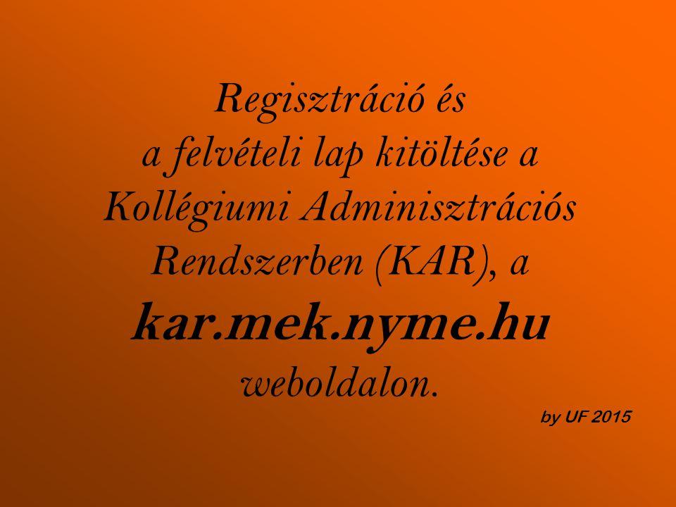 Regisztráció és a felvételi lap kitöltése a Kollégiumi Adminisztrációs Rendszerben (KAR), a kar.mek.nyme.hu weboldalon.