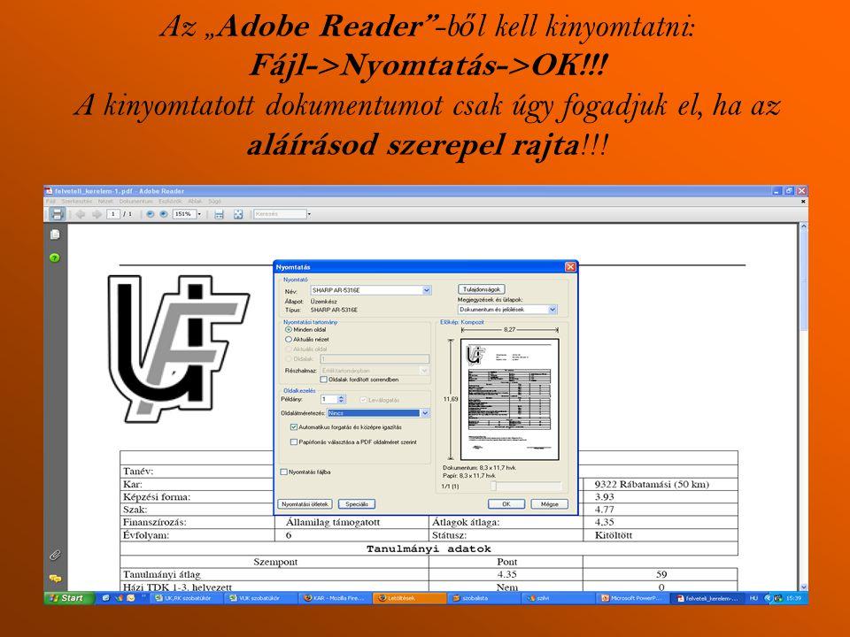 """Az """" Adobe Reader"""" -b ő l kell kinyomtatni: Fájl->Nyomtatás->OK!!! A kinyomtatott dokumentumot csak úgy fogadjuk el, ha az aláírásod szerepel rajta !!"""
