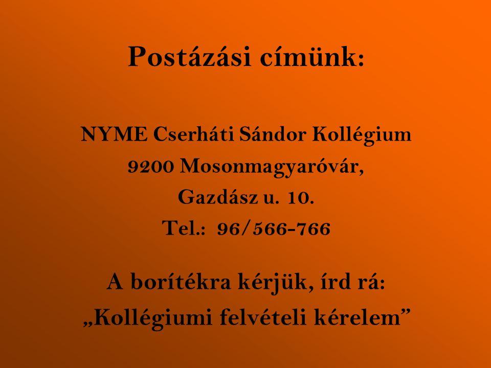 """Postázási címünk: NYME Cserháti Sándor Kollégium 9200 Mosonmagyaróvár, Gazdász u. 10. Tel.: 96/566-766 A borítékra kérjük, írd rá: """"Kollégiumi felvéte"""