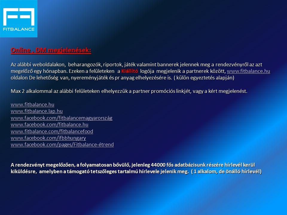 Online, DM megjelenések: Az alábbi weboldalakon, beharangozók, riportok, játék valamint bannerek jelennek meg a rendezvényről az azt megelőző egy hóna