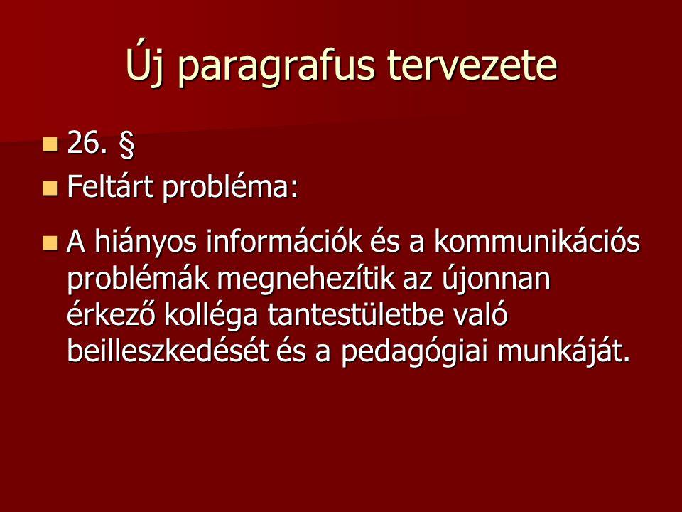 Új paragrafus tervezete 26. § 26. § Feltárt probléma: Feltárt probléma: A hiányos információk és a kommunikációs problémák megnehezítik az újonnan érk