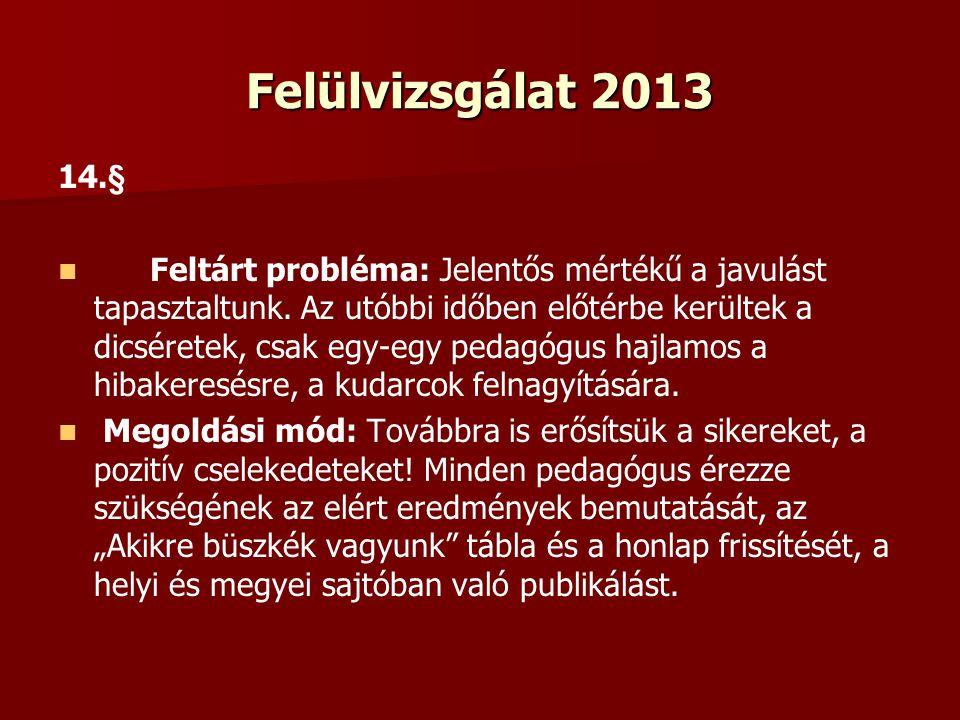 Felülvizsgálat 2013 14.§ Feltárt probléma: Jelentős mértékű a javulást tapasztaltunk.