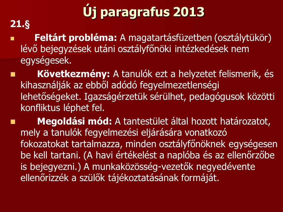 Új paragrafus 2013 21.§ Feltárt probléma: A magatartásfüzetben (osztálytükör) lévő bejegyzések utáni osztályfőnöki intézkedések nem egységesek. Követk