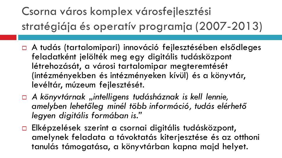 Csorna város komplex városfejlesztési stratégiája és operatív programja (2007-2013)  A tudás (tartalomipari) innováció fejlesztésében elsődleges fela