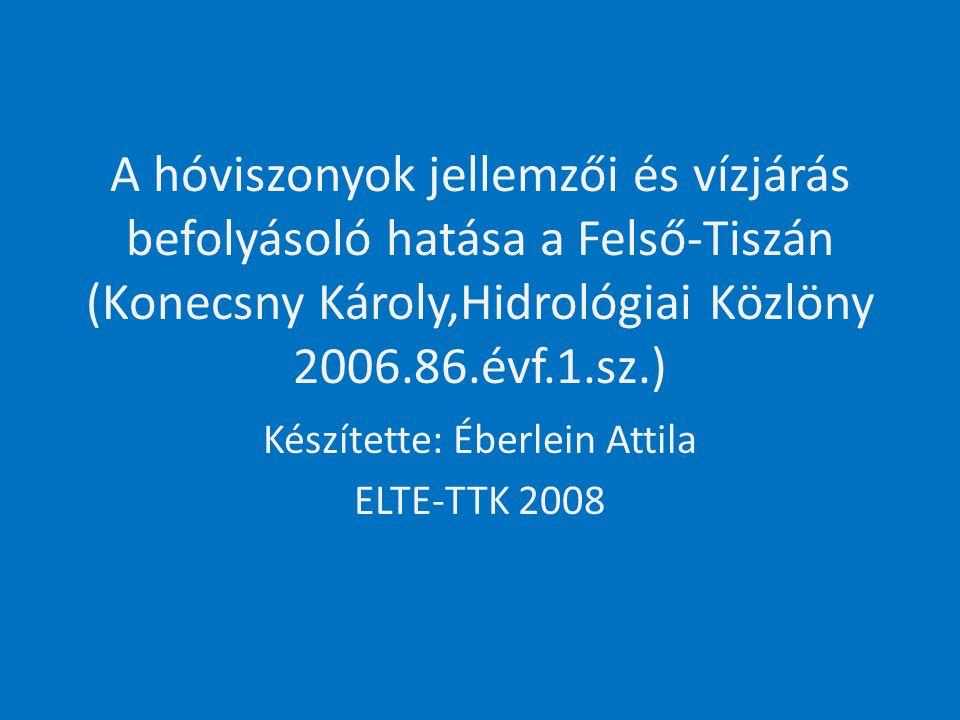 A hóviszonyok jellemzői és vízjárás befolyásoló hatása a Felső-Tiszán (Konecsny Károly,Hidrológiai Közlöny 2006.86.évf.1.sz.) Készítette: Éberlein Attila ELTE-TTK 2008