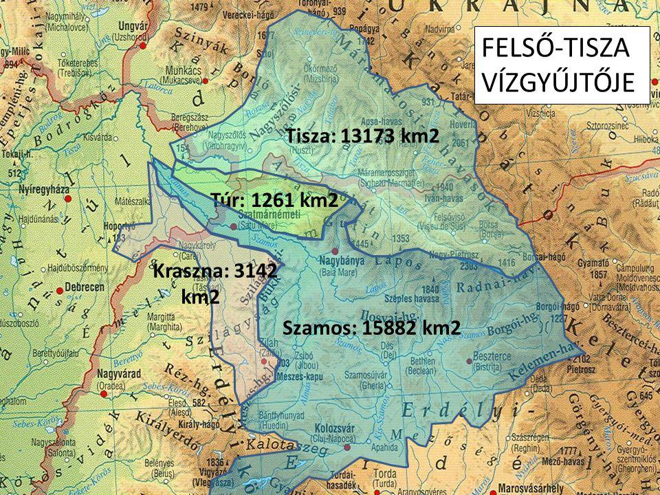 Tisza: 13173 km2 Túr: 1261 km2 Szamos: 15882 km2 Kraszna: 3142 km2 FELSŐ-TISZA VÍZGYŰJTŐJE
