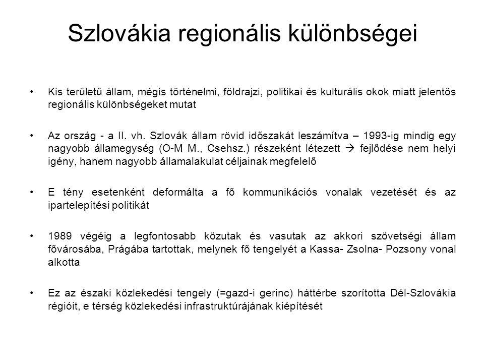 Az elmaradottság okai Szocialista iparpolitika súlyos csapdahelyzeteket teremtett  egy-egy régióba többnyire egyetlen, alacsony hozzáadottértéket, kevés végterméket előállító komolyabb üzemet telepítettek  monokulturális körzetek 1989 után ezek a Pozsonyból vagy Prágából irányított vállalatok visszafogták termelésüket v összeomlottak  komoly mn.