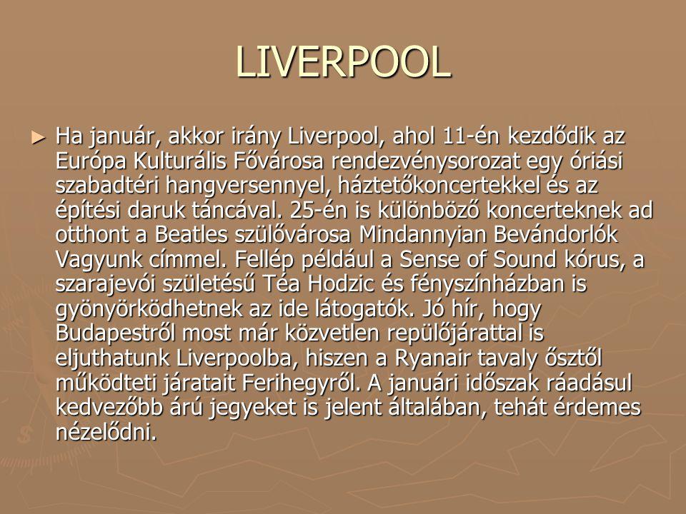 LIVERPOOL ► Ha január, akkor irány Liverpool, ahol 11-én kezdődik az Európa Kulturális Fővárosa rendezvénysorozat egy óriási szabadtéri hangversennyel, háztetőkoncertekkel és az építési daruk táncával.