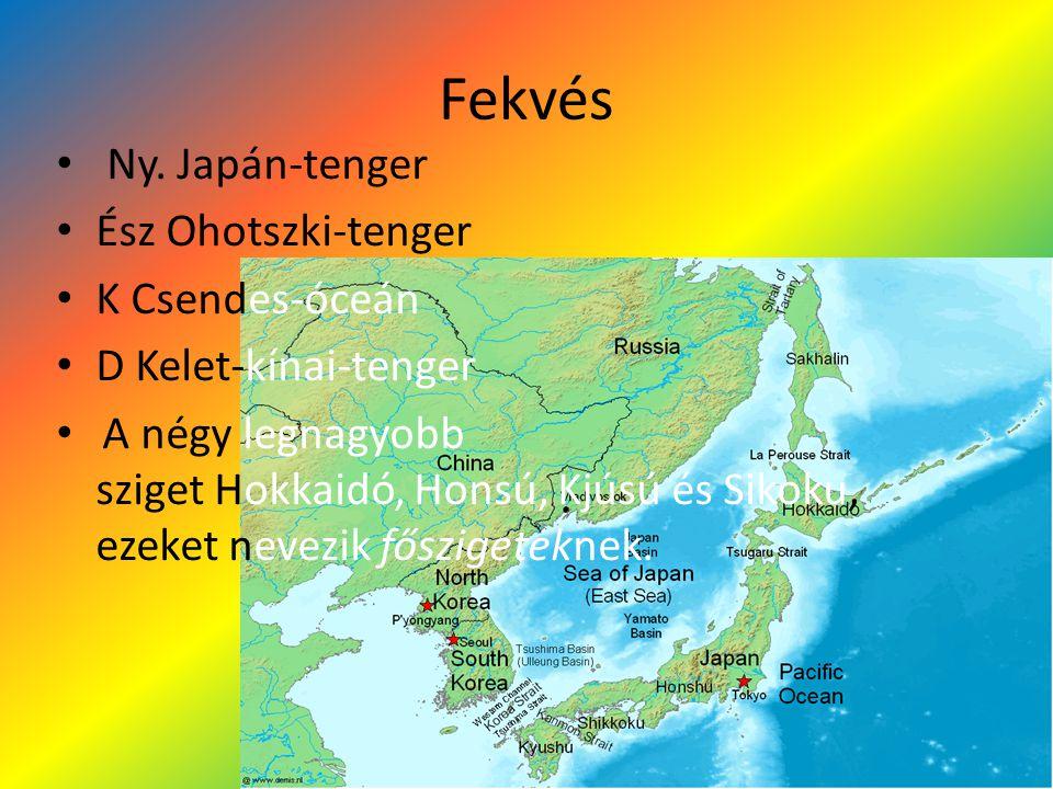Fekvés Ny. Japán-tenger Ész Ohotszki-tenger K Csendes-óceán D Kelet-kínai-tenger A négy legnagyobb sziget Hokkaidó, Honsú, Kjúsú és Sikoku, ezeket nev