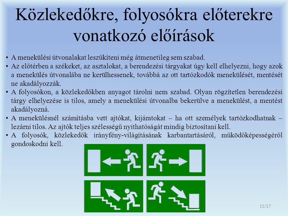 Közlekedőkre, folyosókra előterekre vonatkozó előírások A menekülési útvonalakat leszűkíteni még átmenetileg sem szabad. Az előtérben a székeket, az a