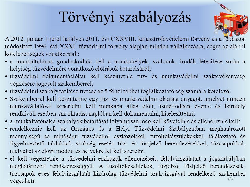 Törvényi szabályozás A 2012. január 1-jétől hatályos 2011. évi CXXVIII. katasztrófavédelemi törvény és a többször módosított 1996. évi XXXI. tűzvédelm
