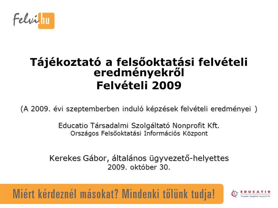 Tájékoztató a felsőoktatási felvételi eredményekről Felvételi 2009 (A 2009. évi szeptemberben induló képzések felvételi eredményei ) Educatio Társadal