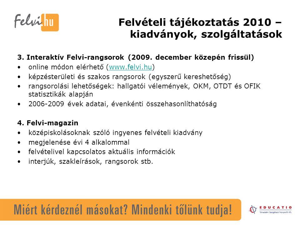 Felvételi tájékoztatás 2010 – kiadványok, szolgáltatások 3. Interaktív Felvi-rangsorok (2009. december közepén frissül) online módon elérhető (www.fel