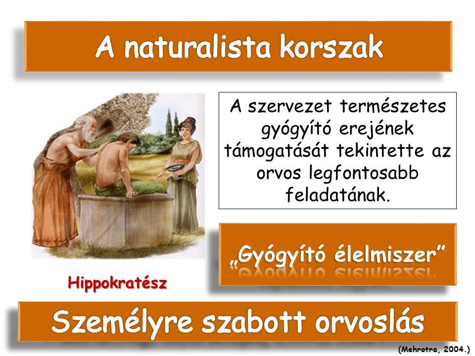 Hippokratész A szervezet természetes gyógyító erejének támogatását tekintette az orvos legfontosabb feladatának. (Mehrotra, 2004.)