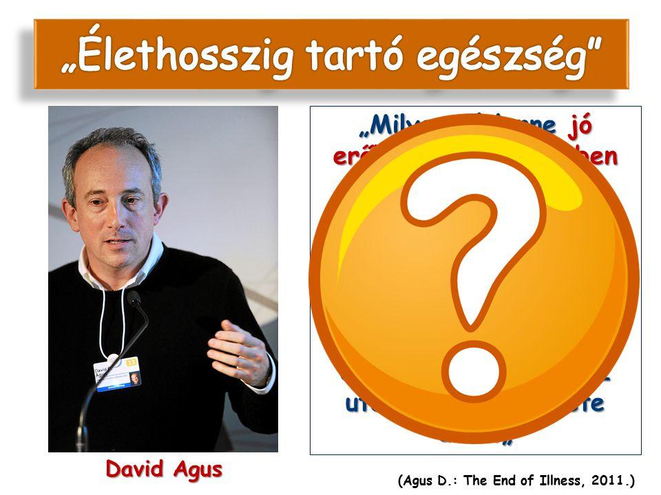 """A betegségek kora lejárt David Agus """"Milyen jó lenne jó erőben és egészségben száz évig, vagy még tovább élni! Azután, mintha csak kikapcsoltak volna"""
