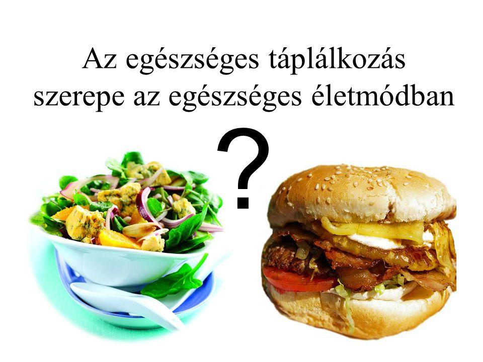 Az egészséges táplálkozás szerepe az egészséges életmódban ?