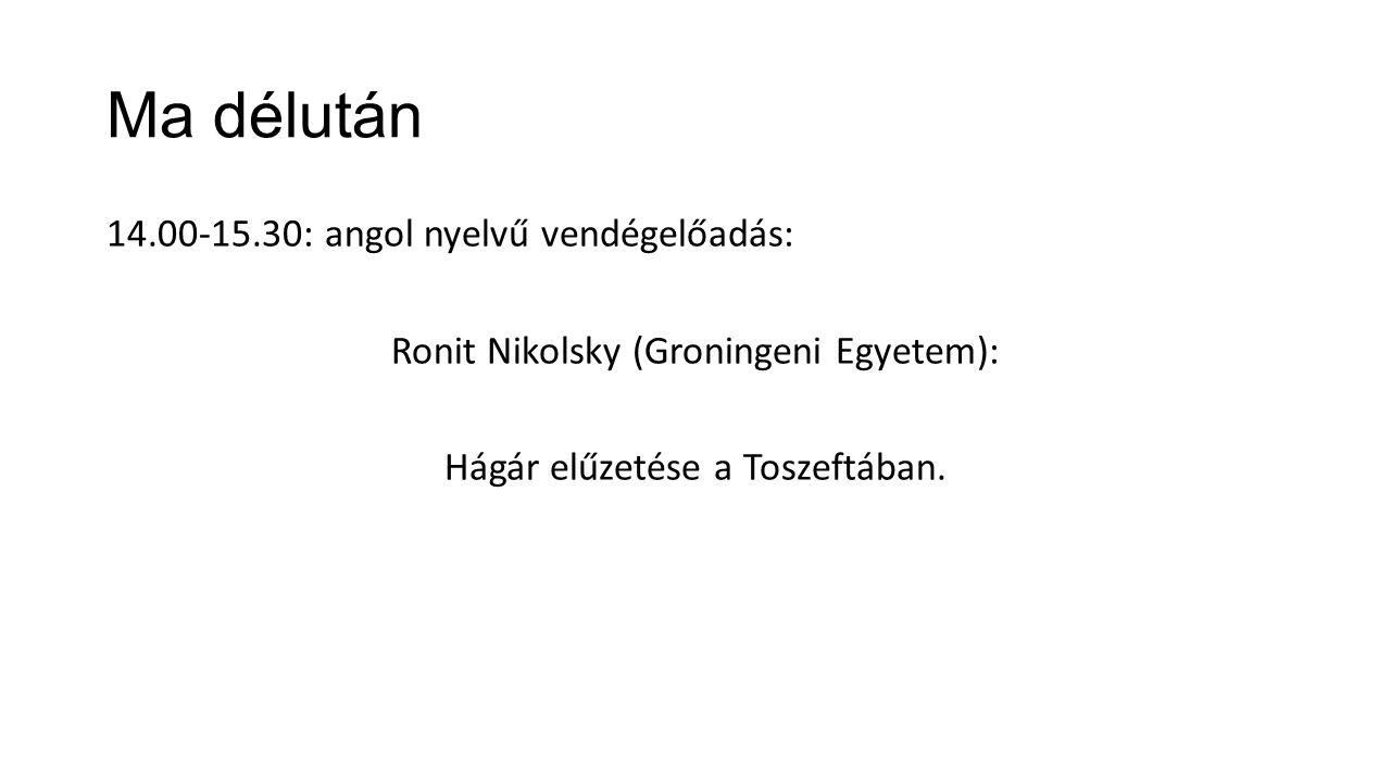 Ma délután 14.00-15.30: angol nyelvű vendégelőadás: Ronit Nikolsky (Groningeni Egyetem): Hágár elűzetése a Toszeftában.