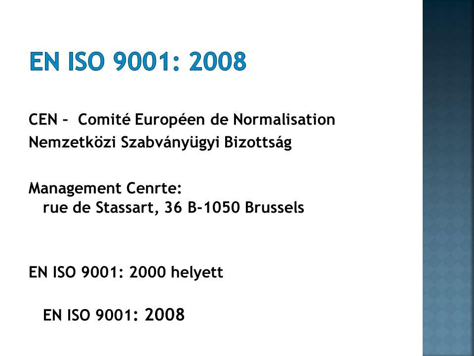 CEN – Comité Européen de Normalisation Nemzetközi Szabványügyi Bizottság Management Cenrte: rue de Stassart, 36 B-1050 Brussels EN ISO 9001: 2000 helyett EN ISO 9001 : 2008