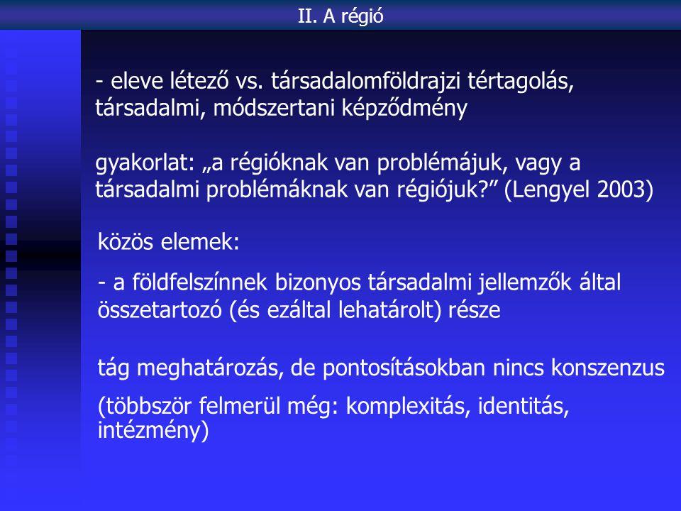 közös elemek: - a földfelszínnek bizonyos társadalmi jellemzők által összetartozó (és ezáltal lehatárolt) része II.