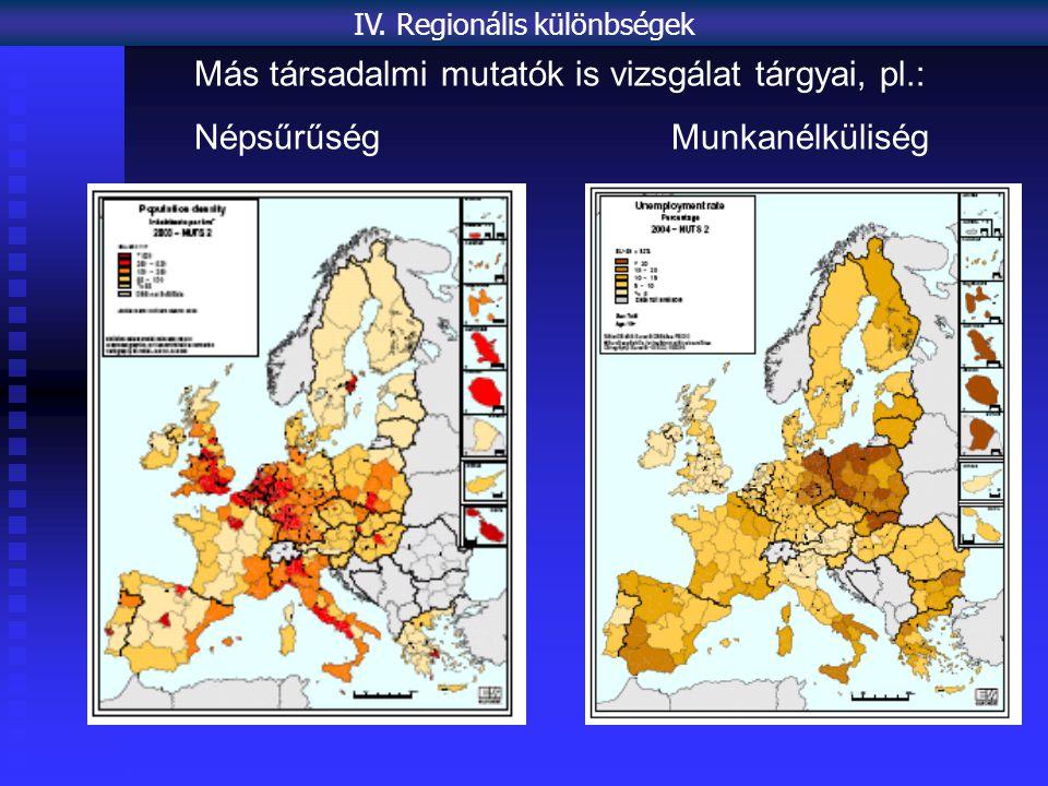Más társadalmi mutatók is vizsgálat tárgyai, pl.: Népsűrűség Munkanélküliség IV.