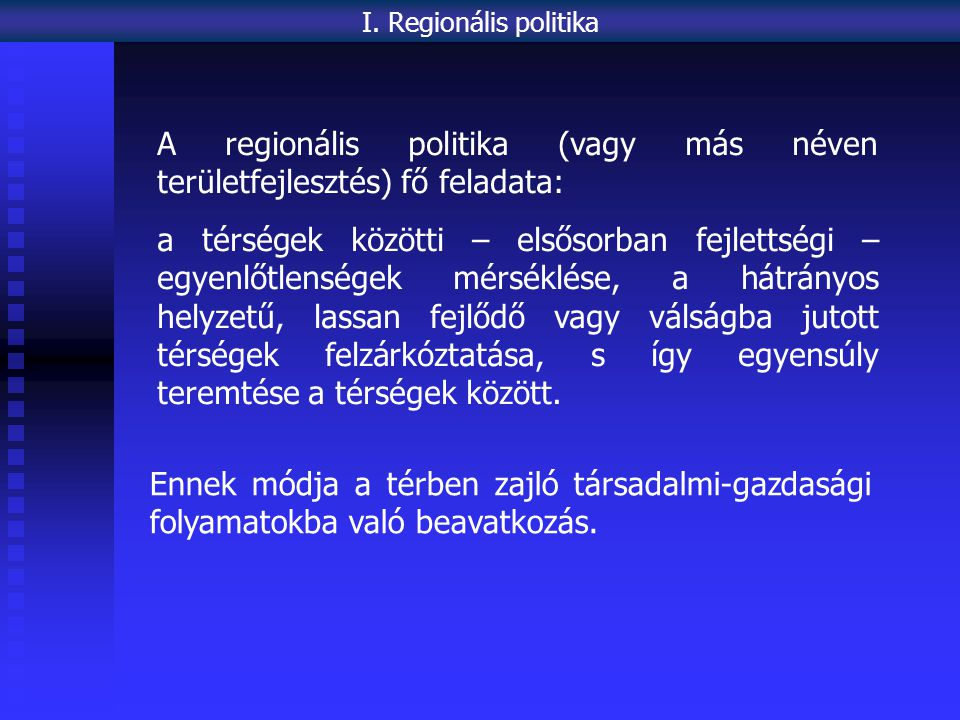 törvényi szabályozást kiépített intézményrendszert (központi és decentralizált) területi keretet (régiók) területi statisztikai adatokat területi elemzéseket (REGIONÁLIS TÁRSADALOMFÖLDRAJZ) tudományos hátteret, kutatásokat szakmai és politikai döntéshozókat pénzt.