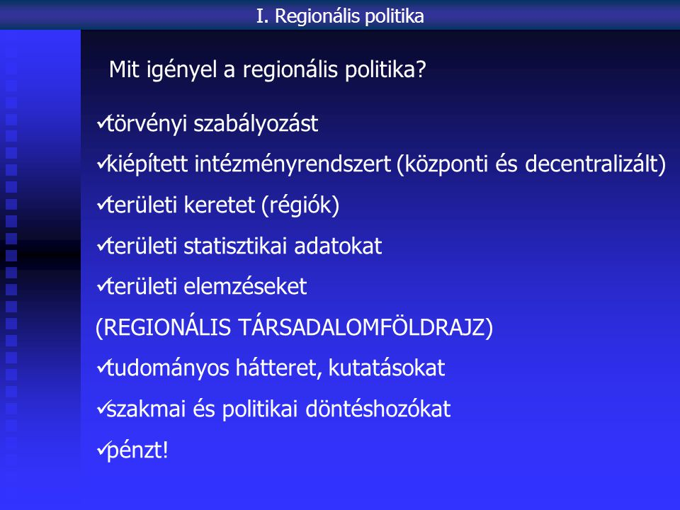 Változatosak közigazgatási szempontból (föderatív, regionalizált, decentralizált, unitárius) Politikai, gazdasági stb.