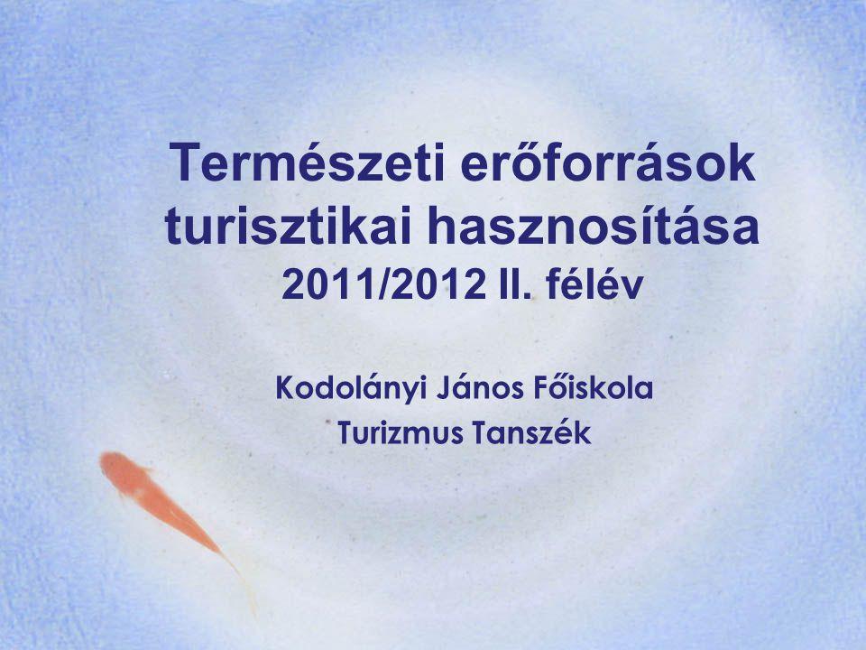 Természeti erőforrások turisztikai hasznosítása 2011/2012 II. félév Kodolányi János Főiskola Turizmus Tanszék