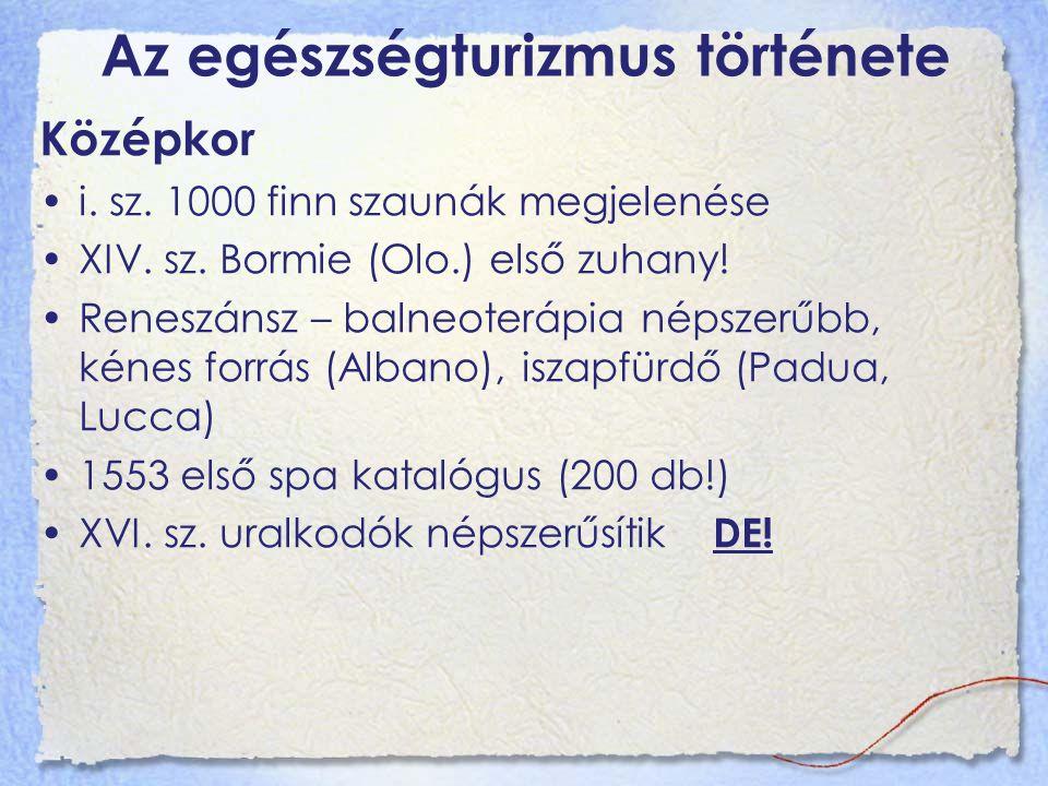 Az egészségturizmus története Középkor i. sz. 1000 finn szaunák megjelenése XIV. sz. Bormie (Olo.) első zuhany! Reneszánsz – balneoterápia népszerűbb,