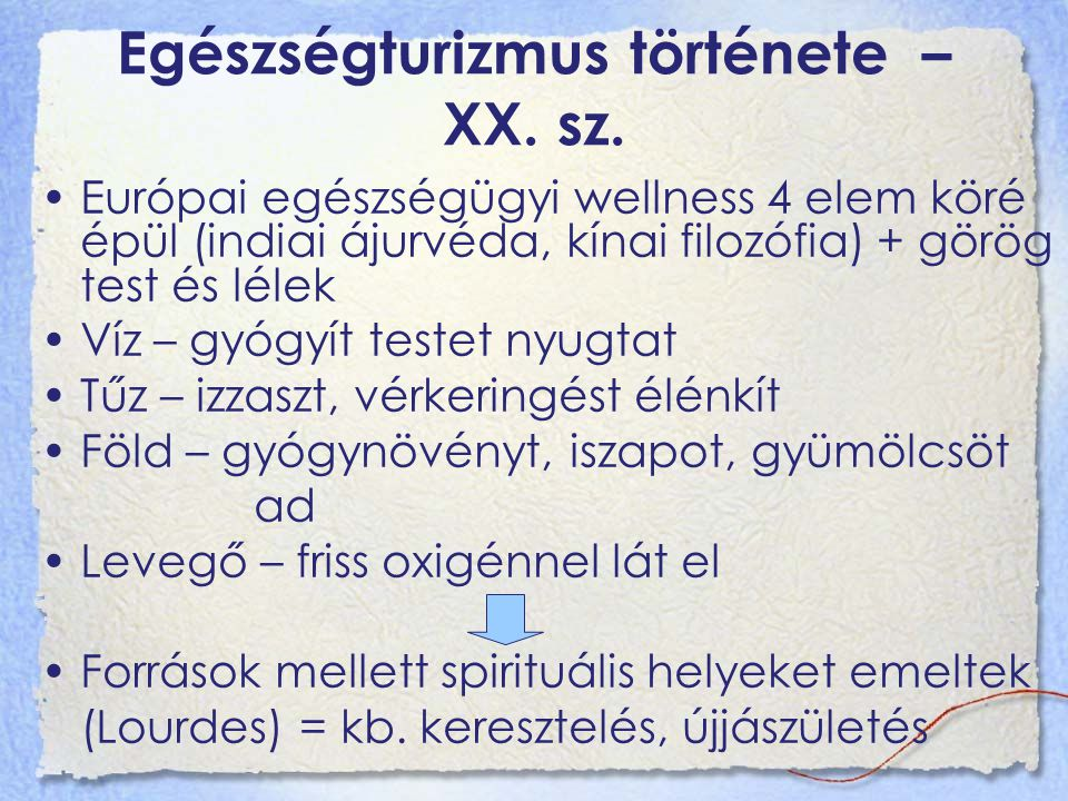 Egészségturizmus története – XX. sz. Európai egészségügyi wellness 4 elem köré épül (indiai ájurvéda, kínai filozófia) + görög test és lélek Víz – gyó