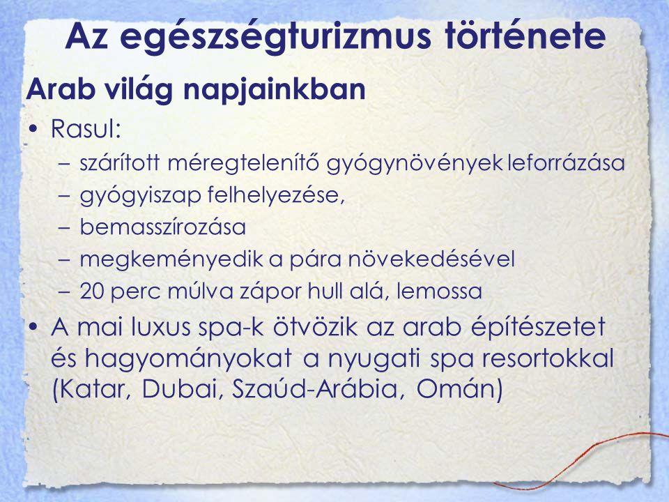 Az egészségturizmus története Arab világ napjainkban Rasul: –szárított méregtelenítő gyógynövények leforrázása –gyógyiszap felhelyezése, –bemasszírozá