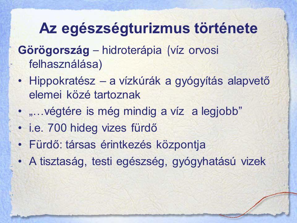 Az egészségturizmus története Görögország – hidroterápia ( víz orvosi felhasználása) Hippokratész – a vízkúrák a gyógyítás alapvető elemei közé tartoz