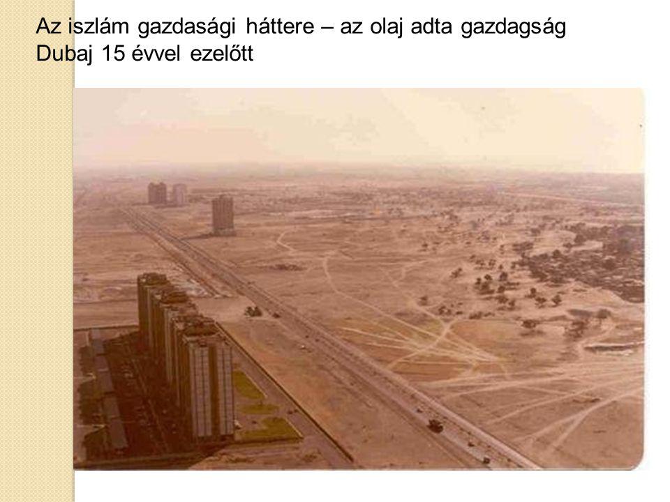 Az iszlám gazdasági háttere – az olaj adta gazdagság Dubaj 15 évvel ezelőtt