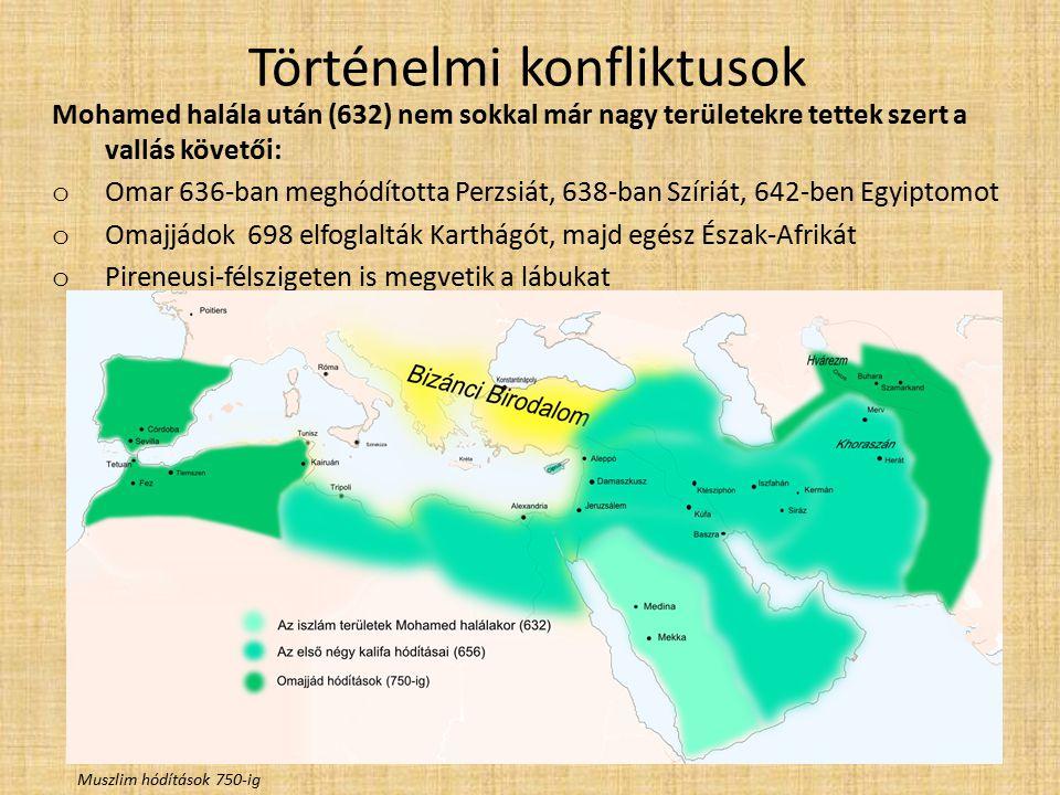 Történelmi konfliktusok Mohamed halála után (632) nem sokkal már nagy területekre tettek szert a vallás követői: o Omar 636-ban meghódította Perzsiát,