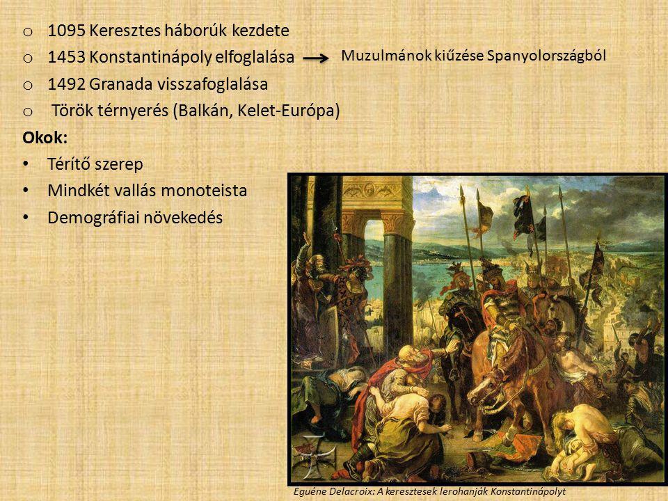 o 1095 Keresztes háborúk kezdete o 1453 Konstantinápoly elfoglalása o 1492 Granada visszafoglalása o Török térnyerés (Balkán, Kelet-Európa) Okok: Térí