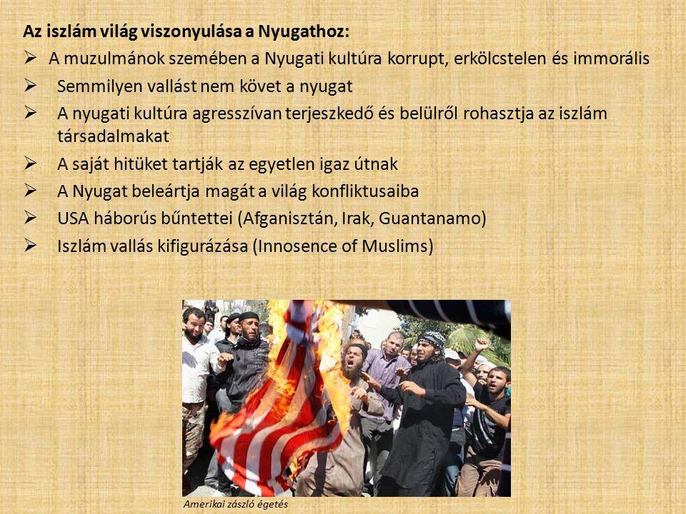 Az iszlám világ viszonyulása a Nyugathoz:  A muzulmánok szemében a Nyugati kultúra korrupt, erkölcstelen és immorális  Semmilyen vallást nem követ a