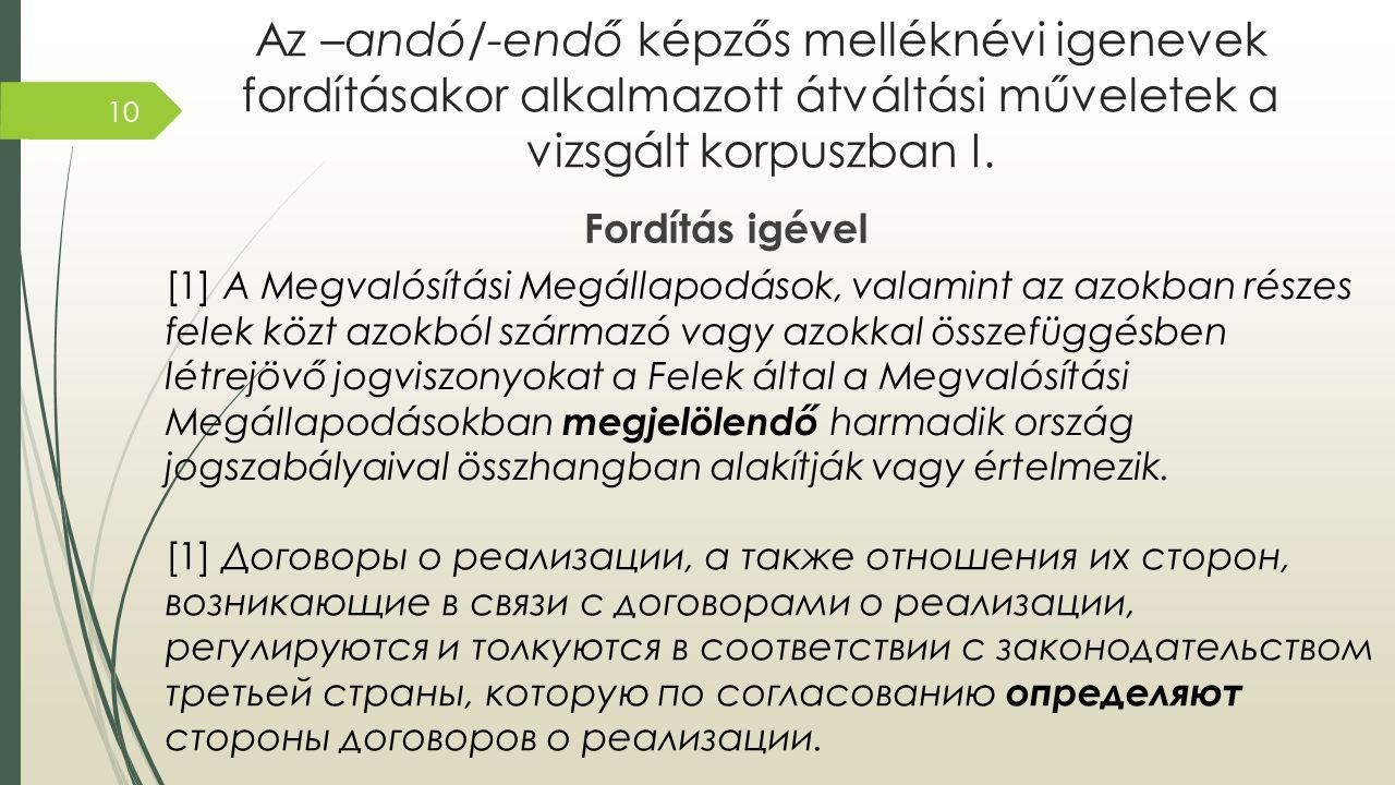 Az –andó/-endő képzős melléknévi igenevek fordításakor alkalmazott átváltási műveletek a vizsgált korpuszban I. Fordítás igével [1] A Megvalósítási Me