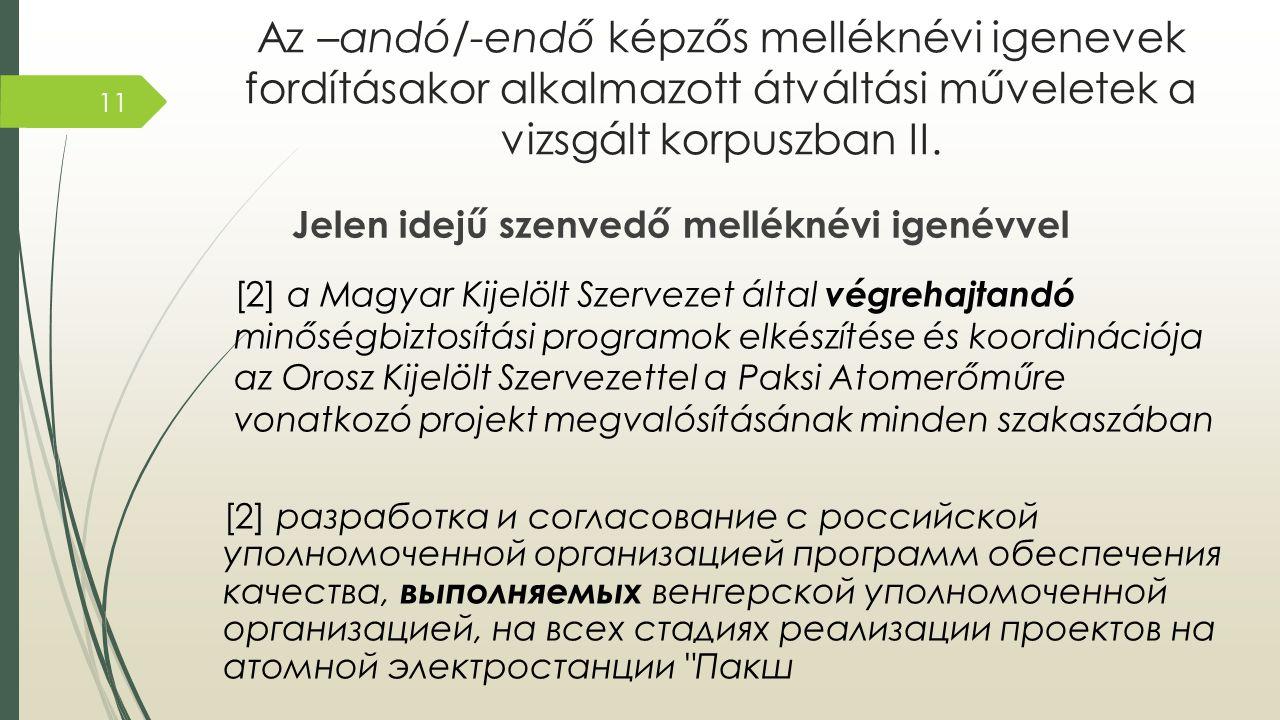 Az –andó/-endő képzős melléknévi igenevek fordításakor alkalmazott átváltási műveletek a vizsgált korpuszban II. Jelen idejű szenvedő melléknévi igené