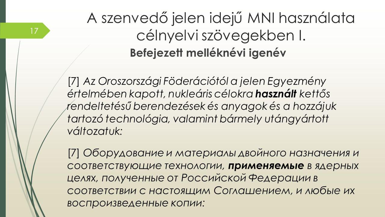 A szenvedő jelen idejű MNI használata célnyelvi szövegekben I. Befejezett melléknévi igenév [7] Oборудование и материалы двойного назначения и соответ