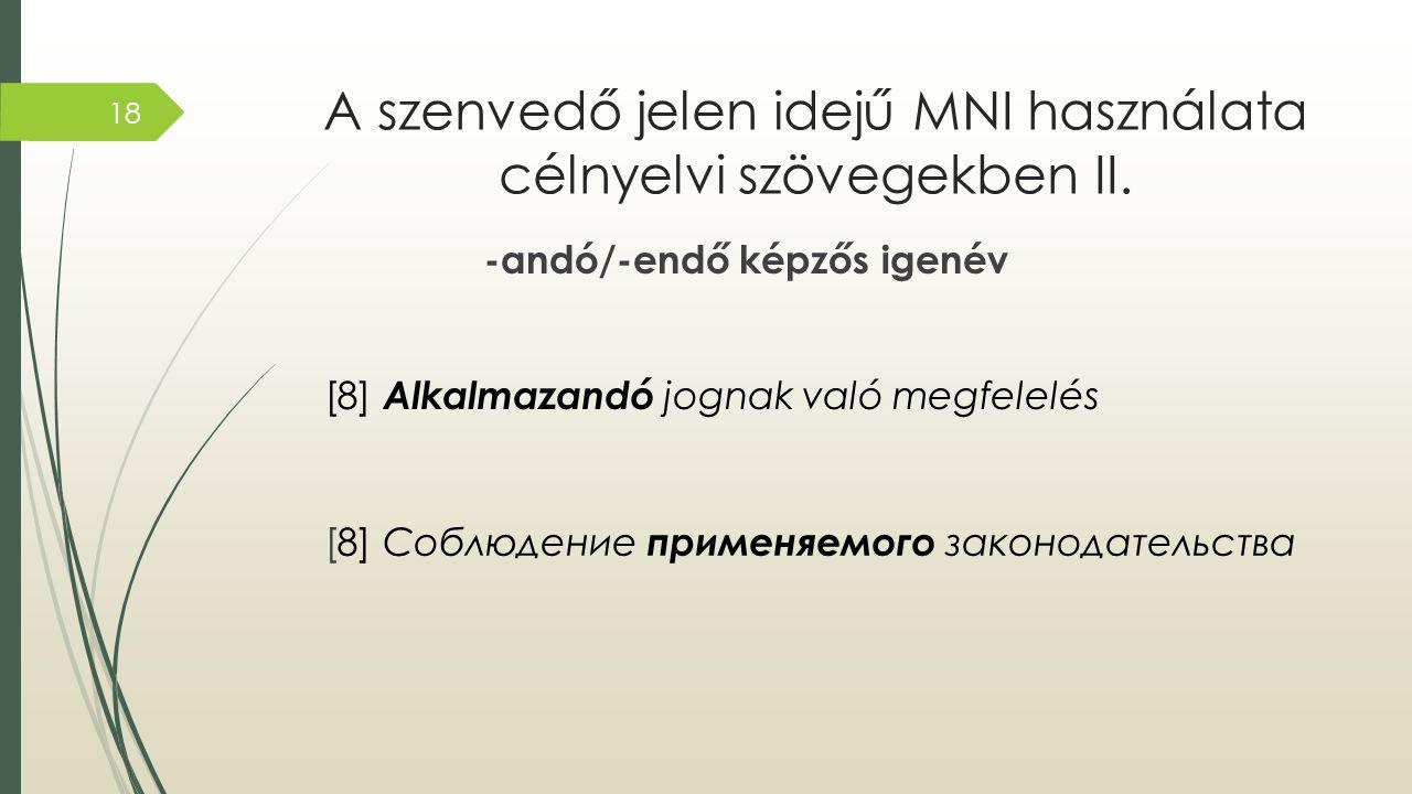 A szenvedő jelen idejű MNI használata célnyelvi szövegekben II. -andó/-endő képzős igenév [8] Alkalmazandó jognak való megfelelés [8] Соблюдение приме