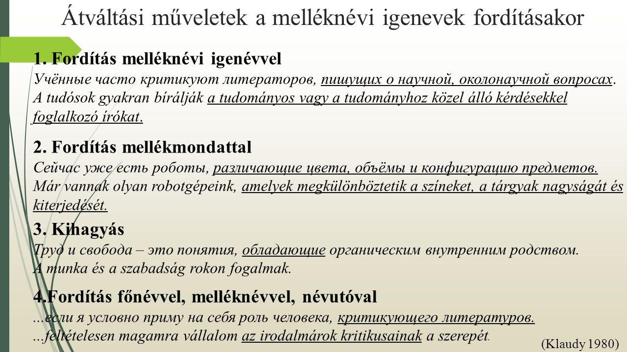Átváltási műveletek a melléknévi igenevek fordításakor 1. Fordítás melléknévi igenévvel Учённые часто критикуют литератoров, пишущих о научной, околон