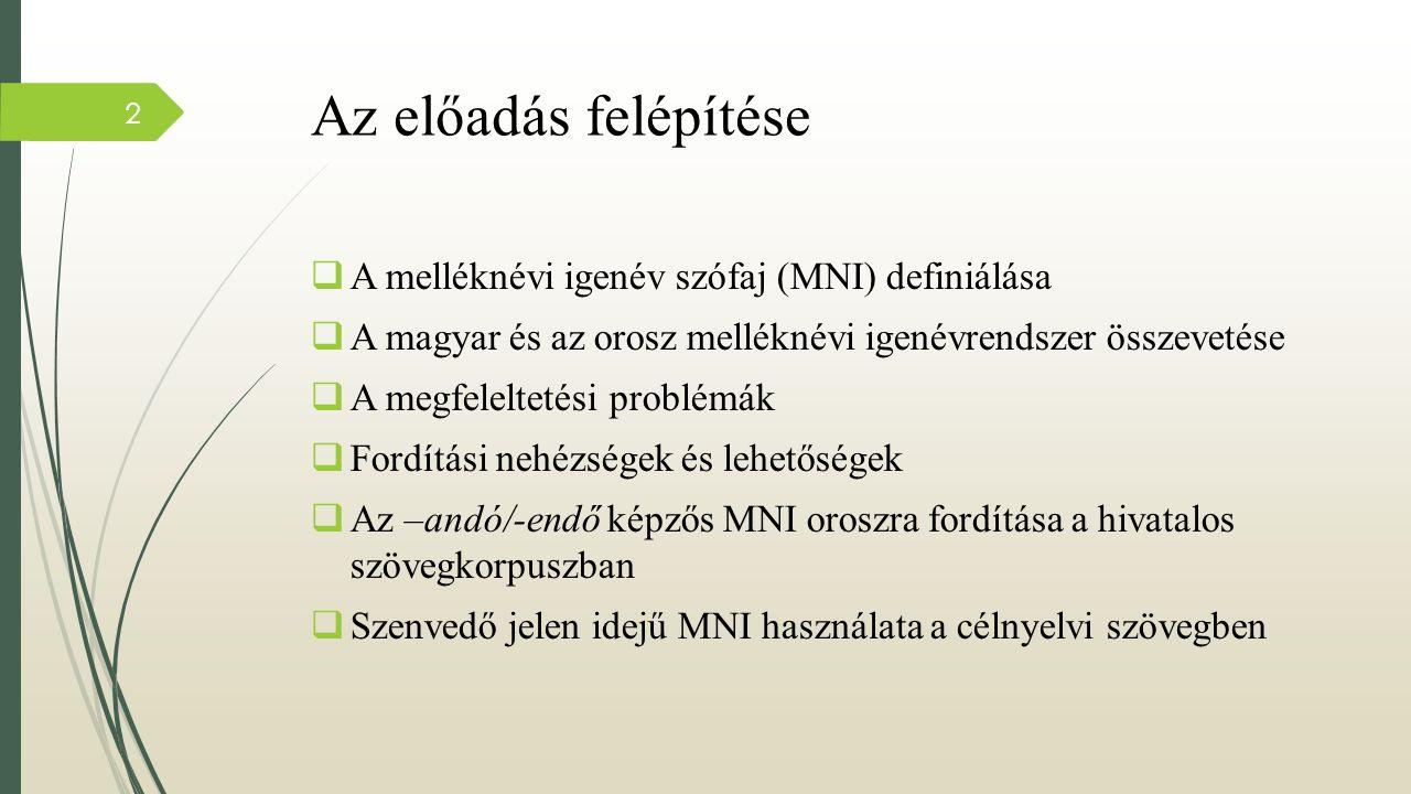 Az előadás felépítése  A melléknévi igenév szófaj (MNI) definiálása  A magyar és az orosz melléknévi igenévrendszer összevetése  A megfeleltetési p