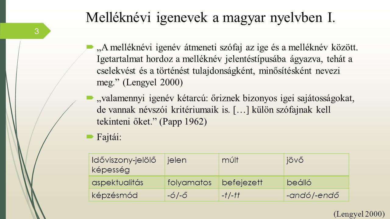"""Melléknévi igenevek a magyar nyelvben I.  """"A melléknévi igenév átmeneti szófaj az ige és a melléknév között. Igetartalmat hordoz a melléknév jelentés"""