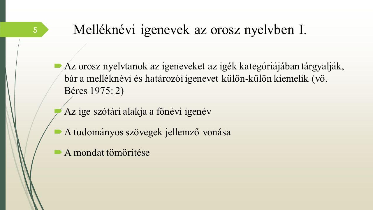 Melléknévi igenevek az orosz nyelvben I.  Az orosz nyelvtanok az igeneveket az igék kategóriájában tárgyalják, bár a melléknévi és határozói igenevet