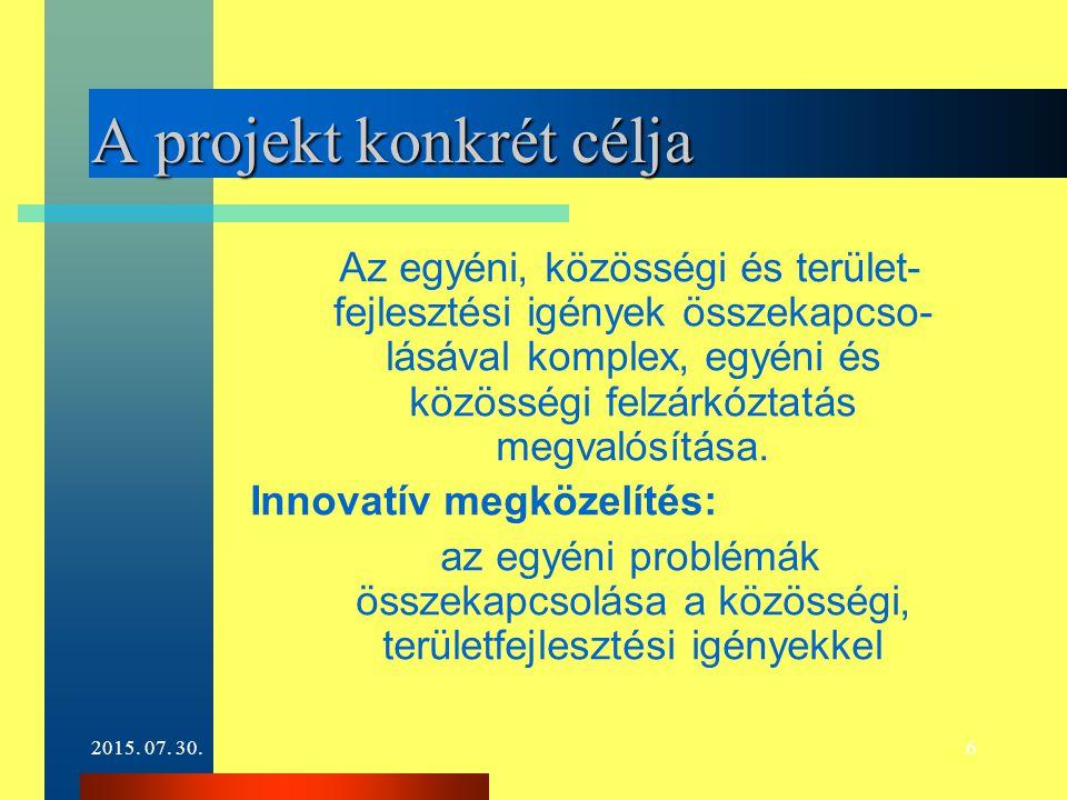 2015. 07. 30.6 A projekt konkrét célja Az egyéni, közösségi és terület- fejlesztési igények összekapcso- lásával komplex, egyéni és közösségi felzárkó